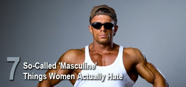 "7 ""Masculine' Things"" Women Actually Hate"