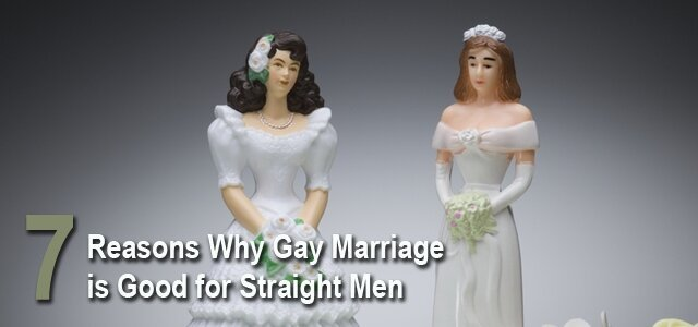 7 Reasons Why Gay Marriage Is A Good Thing For Straight Men