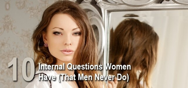 10 Questions Women Have - That Men Never Do