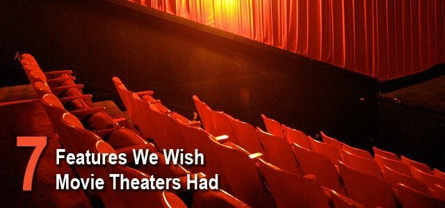 7 Features We Wish Movie Theaters Had