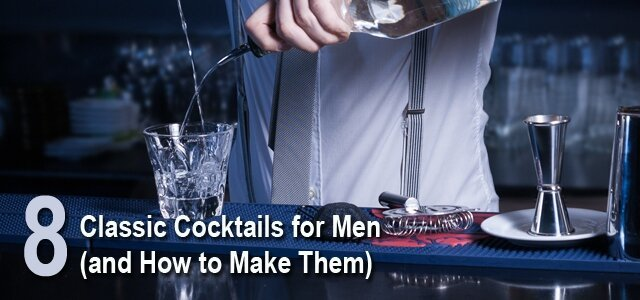 Classic Cocktails For Men (And How To Make Them)