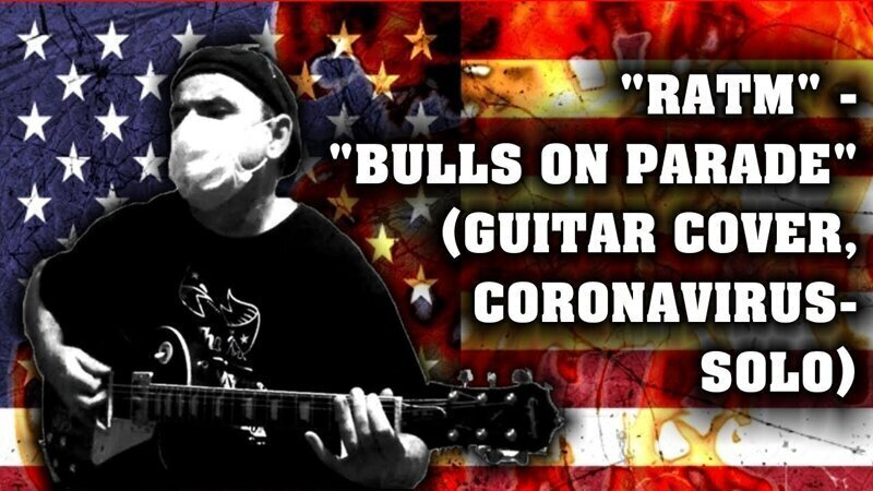 """Rage Against The Machine"" - ""Bulls On Parade"" (guitar cover, coronavirus-solo:)"