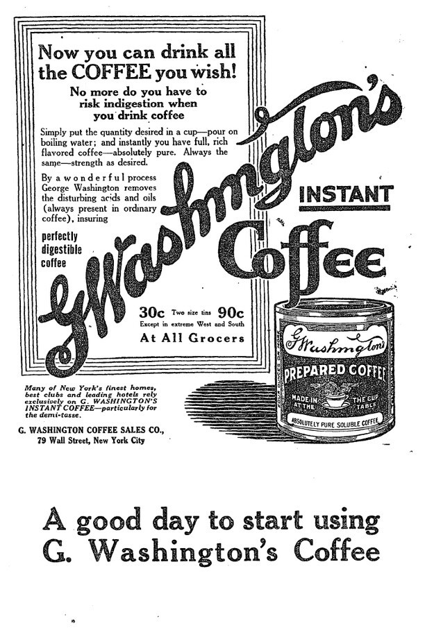 11. Instant coffee was invented by George Washington. No, not the president, but rather an inventor of Belgian descent w