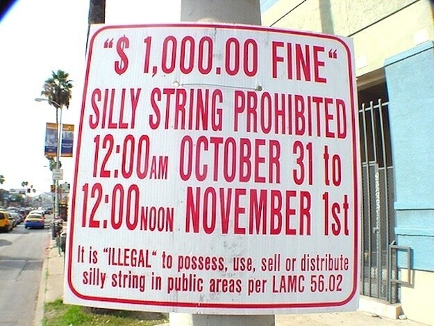 In Hollywood there's a $1,000 fine for using Silly String on Halloween.