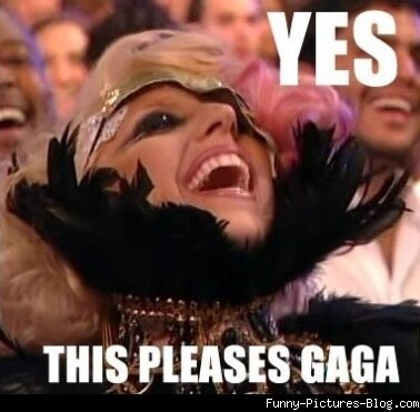 I hope I've pleased Goddess Gaga