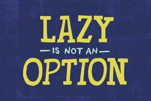 Laziness is not an option