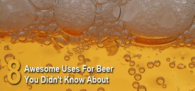 8 Uses for Beer!