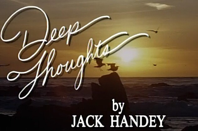 Deep Thoughts By Jack Handey Are More than Inspirational